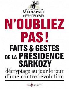 « N'oubliez pas! Faits et gestes de la présidence Sarkozy » se veut le prolongement du travail éditorial de l'équipe de Mediapart.