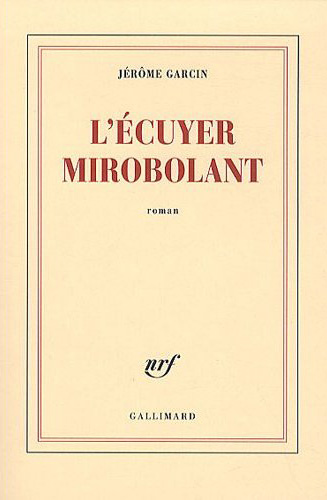L'écuyer mirobolant -interview Jérôme Garcin