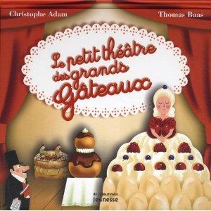 Le petit théâtre des grands gâteaux de Christophe Adam