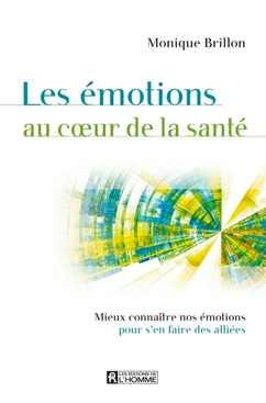 Le livre qui fait de nos émotions nos alliées - Monique Brillon - Editions de l'Homme
