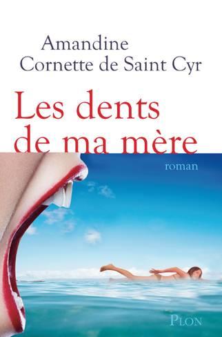 Amandine de Saint Cyr - Les dents de ma mère ( editions Plon)