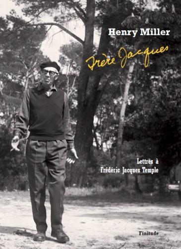 « Frères Jacques – lettres à Frédéric Jacques Temple », Henry Miller, Finitude
