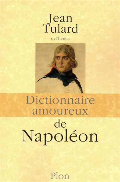 Napoléon : un dictionnaire amoureux et sans concession