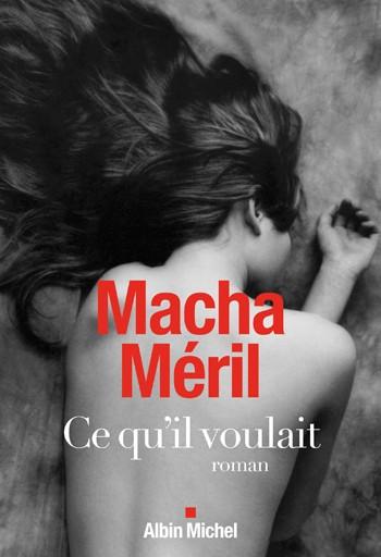 MACHA MERYL - Ce qu'il voulait - Albin Michel