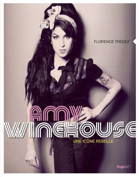 Amy Winehouse - Une icône rebelle - Editions Hugo & Cie
