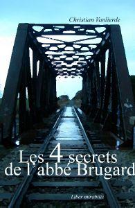 LEs 4 secrets de l'abbé Burguard ) Editions Liber-Mirabilis