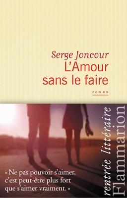Serge Joncour - l'amour sans le faire - Editions Flammarion