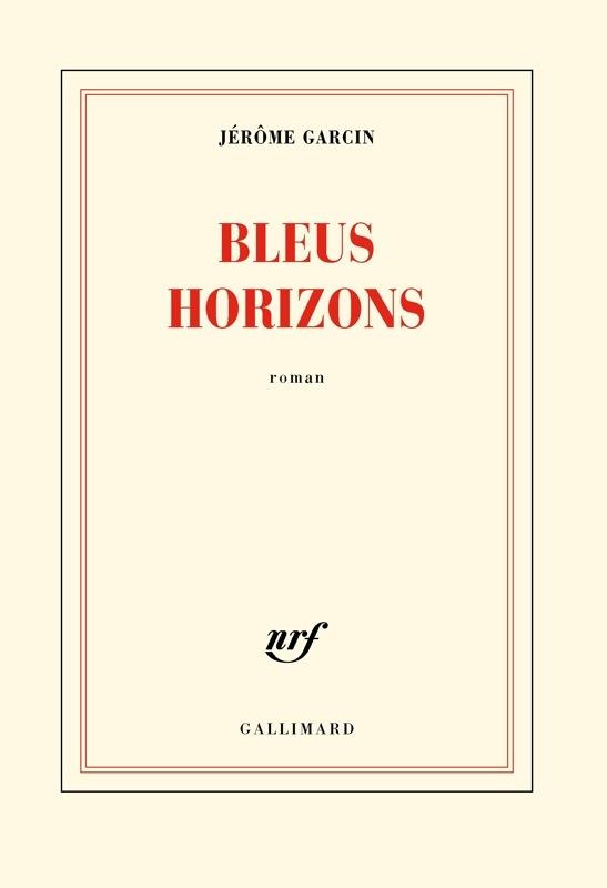 Jérôme Garcin Bleus horizons