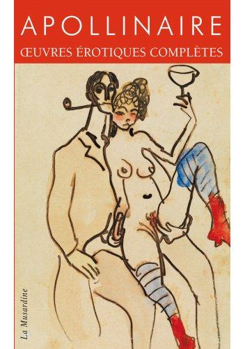 Guillaume Apollinaire - Oeuvres érotiques complètes