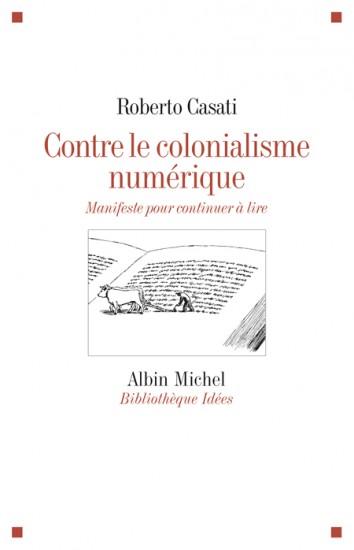 Roberto Casati - Contre le colonialisme numérique - Albin Michel