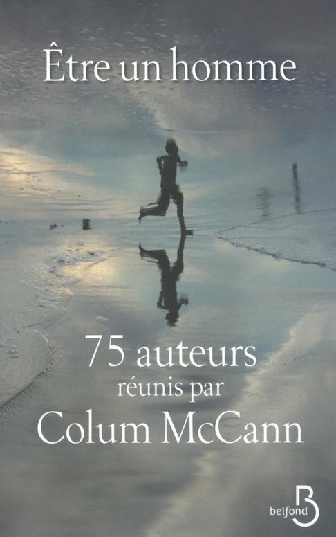 Colum McCann - Etre un homme