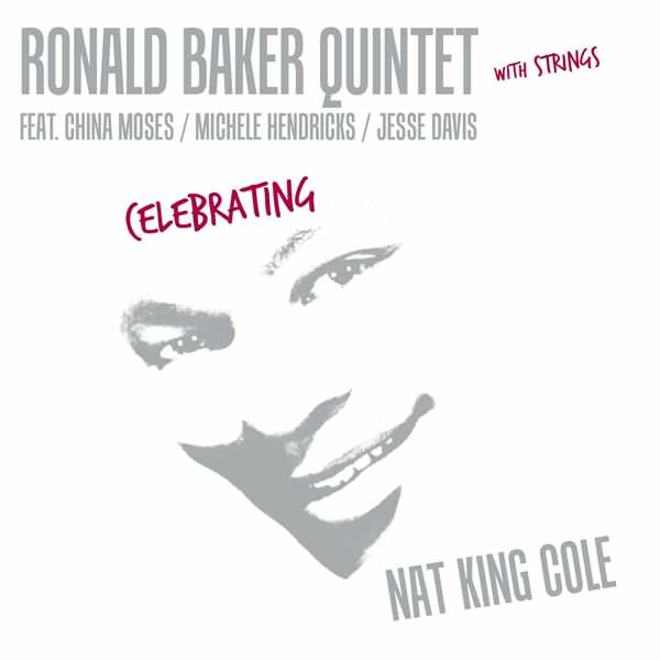Celebrating Nat KIng Cole - Ronald Baker Quintet with Strings