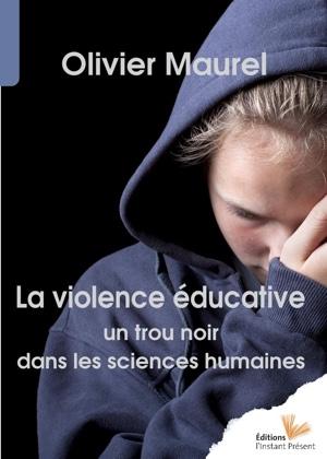 Olivier Maurel, la violence éducative - editions l'instant présent