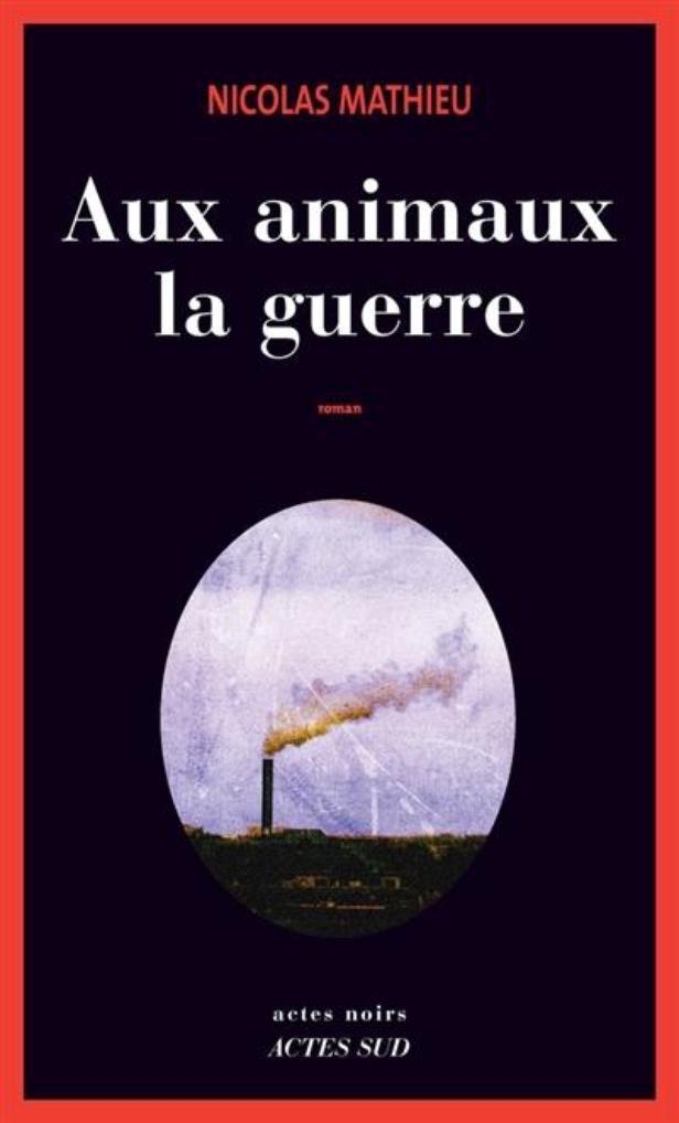 Aux animaux la guerre - Nicolas Mathieu