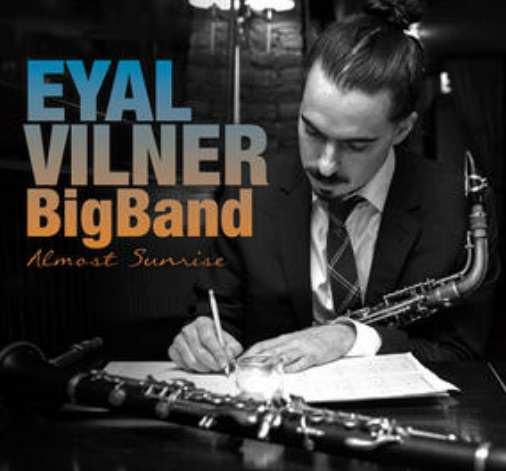 Eyal Vilner Big Band - Almost Sunrise