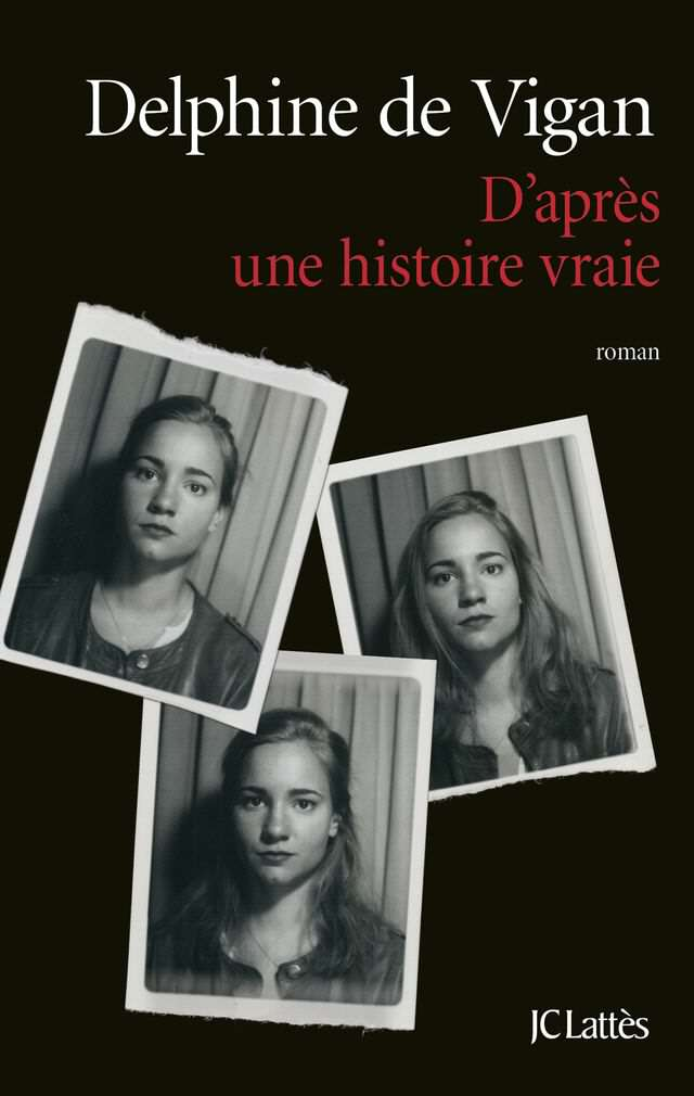 Delphine de Vigan - D'après une histoire vraie - JC Lattès