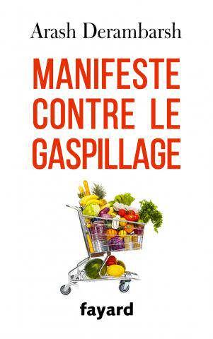 Arash Derambarsh - Manifeste contre le gaspillage - Fayard