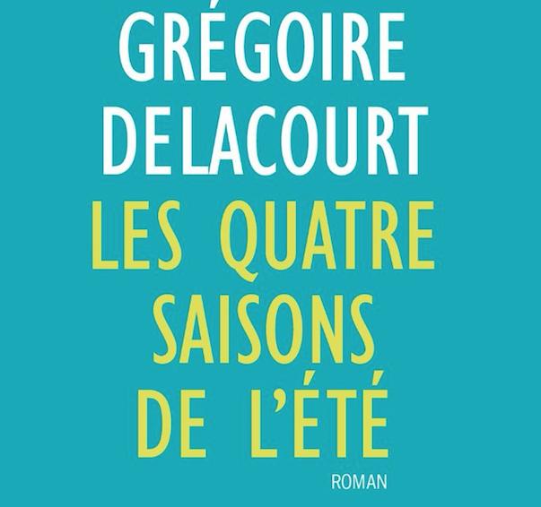 Grégoire DELACOURT - les quatre saisons de l'été