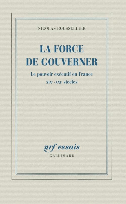 La force de gouverner - Nicolas Rousselier - NRf Gallimard