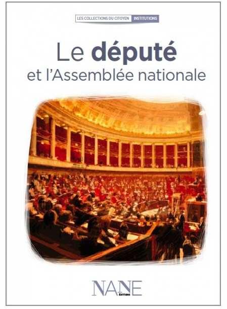 NANE EDITIONS - Le député et l'assemblée nationale