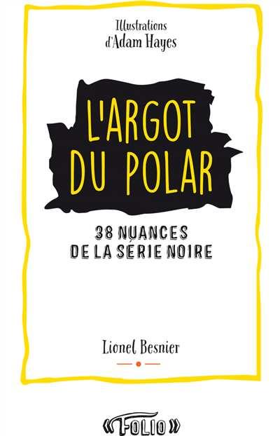 l'Argot du polar de Lionel Besnier - Folio