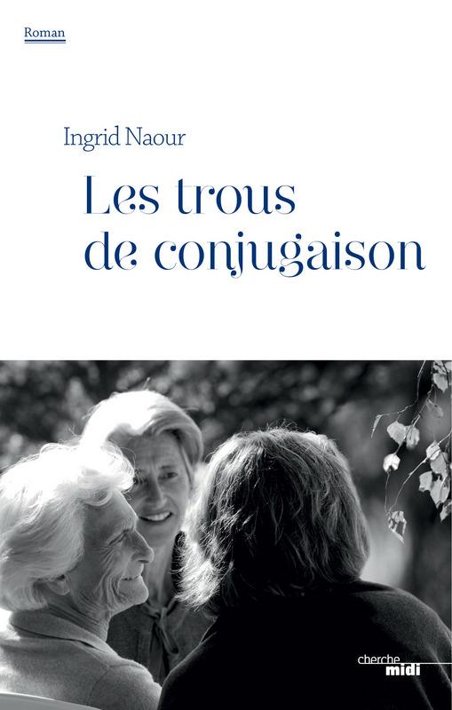 Ingrid Naour - Les trous de conjugaisons- Editions du Cherche Midi
