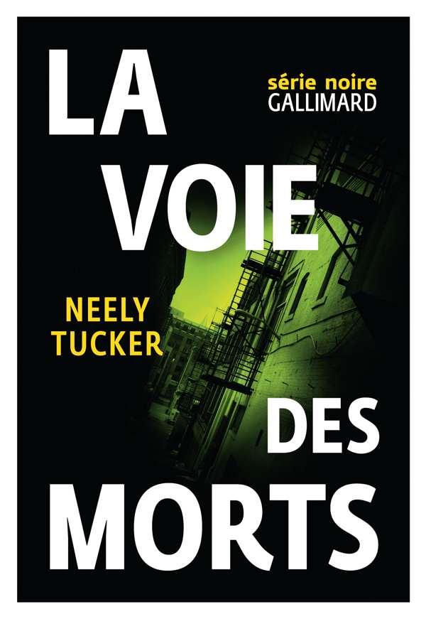 Neely Tucker - La voie des morts - Série Noire Gallimard