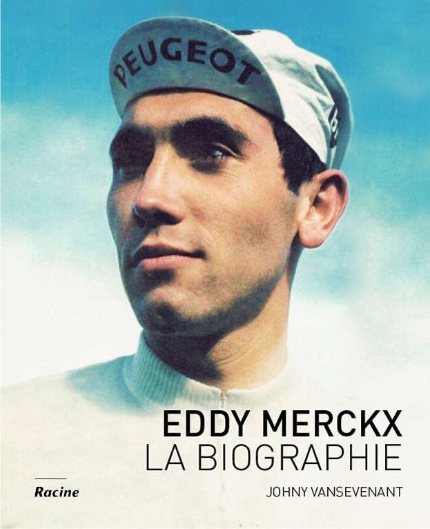 Eddy Merckx - La Biographie - Editions Racine