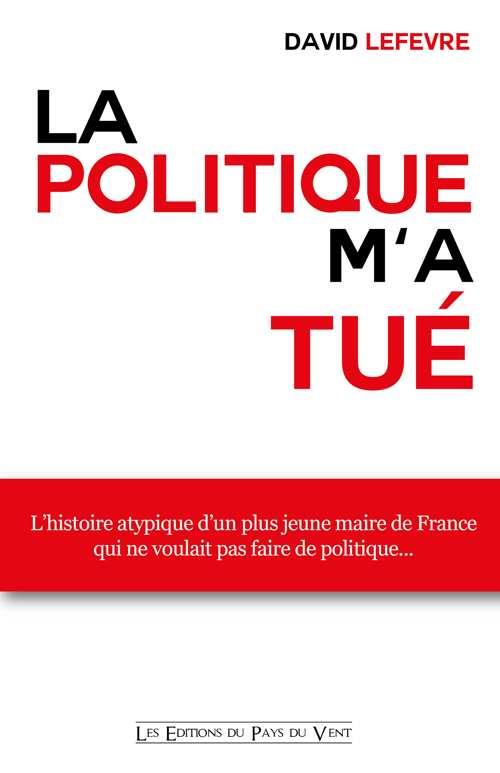 La politique m'a tue - David Lefèvre