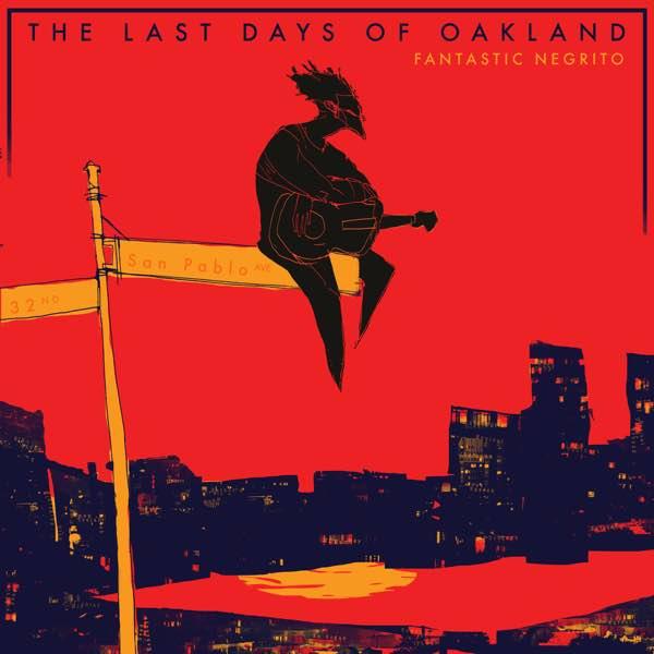 fantastic negrito - The Last Day of Oakland