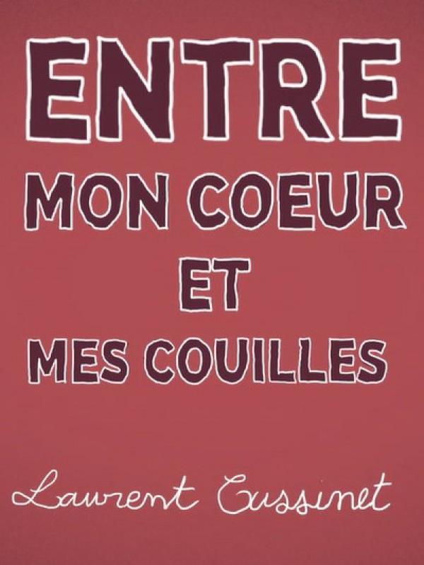 Laurent CUSSINET entre mon coeur et mes couilles