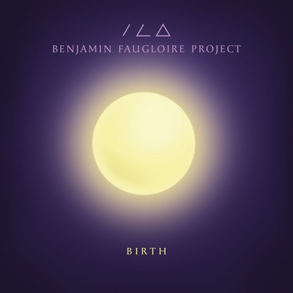 Benjamin Faugloire, Project, Birth