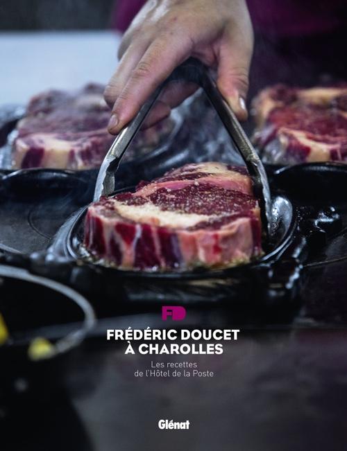Frédéric Doucet à Charolles : les recettes de l'Hôtel de la Poste de Frédéric Doucet, Matthieu Cellard et Jean Serroy