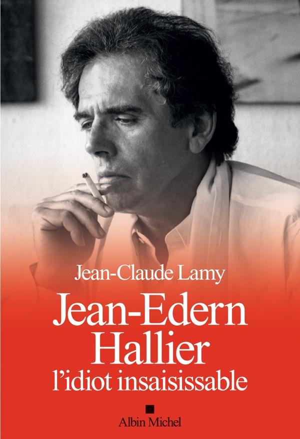 """Jean-Edern Hallier, """"l'idiot insaisissable"""""""