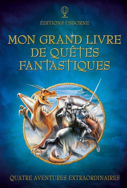 """Mon grand livre de quêtes fantastiques"", de Andy Dixon, Nick Harris, Simone Boni, Muriel de Grey, Editions Usborne"